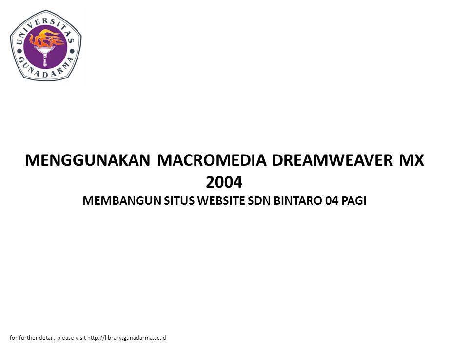 MENGGUNAKAN MACROMEDIA DREAMWEAVER MX 2004 MEMBANGUN SITUS WEBSITE SDN BINTARO 04 PAGI for further detail, please visit http://library.gunadarma.ac.id