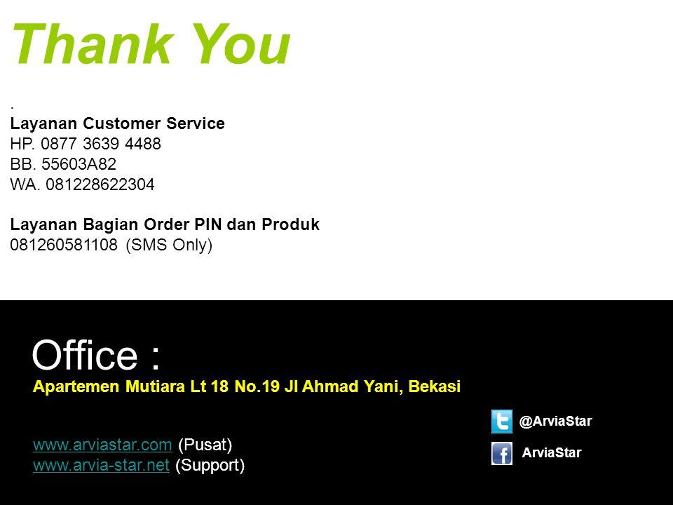 Thank You Office : Apartemen Mutiara Lt 18 No.19 Jl Ahmad Yani, Bekasi @ArviaStar ArviaStar. Layanan Customer Service HP. 0877 3639 4488 BB. 55603A82