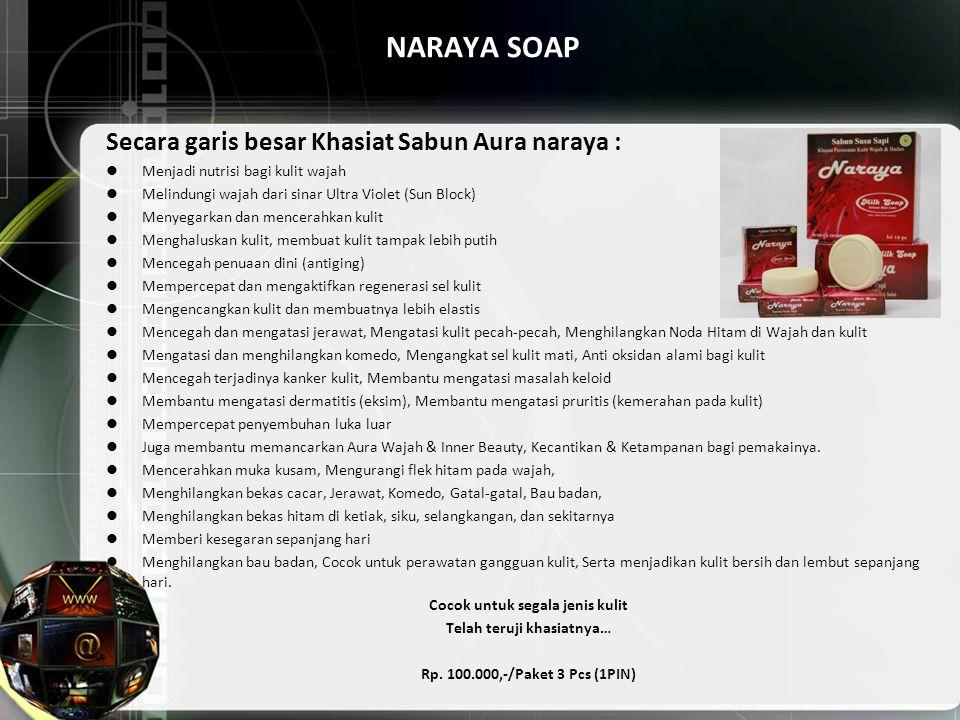 NARAYA SOAP Secara garis besar Khasiat Sabun Aura naraya : Menjadi nutrisi bagi kulit wajah Melindungi wajah dari sinar Ultra Violet (Sun Block) Menye