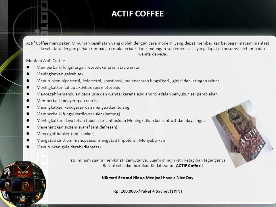 ACTIF COFFEE Actif Coffee merupakan Minuman Kesehatan yang diolah dengan cara modern, yang dapat memberikan berbagai macam manfaat kesehatan, dengan p