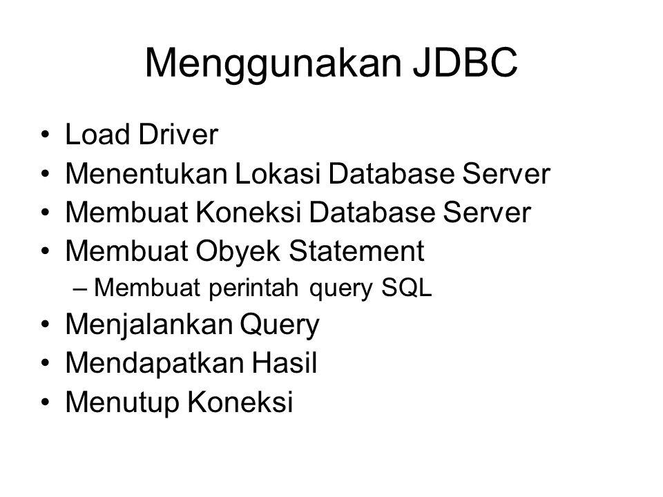 Menggunakan JDBC Load Driver Menentukan Lokasi Database Server Membuat Koneksi Database Server Membuat Obyek Statement –Membuat perintah query SQL Men