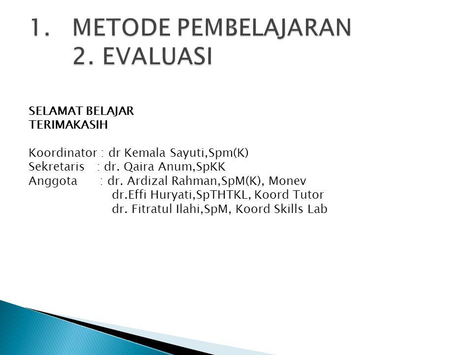 SELAMAT BELAJAR TERIMAKASIH Koordinator : dr Kemala Sayuti,Spm(K) Sekretaris : dr. Qaira Anum,SpKK Anggota : dr. Ardizal Rahman,SpM(K), Monev dr.Effi
