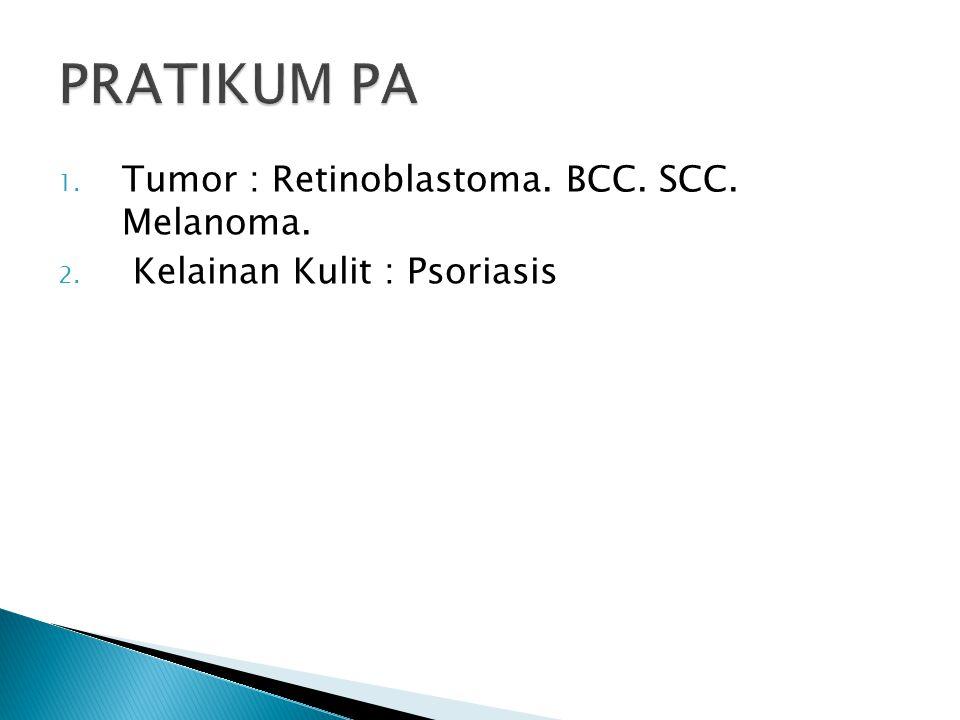 1. Tumor : Retinoblastoma. BCC. SCC. Melanoma. 2. Kelainan Kulit : Psoriasis