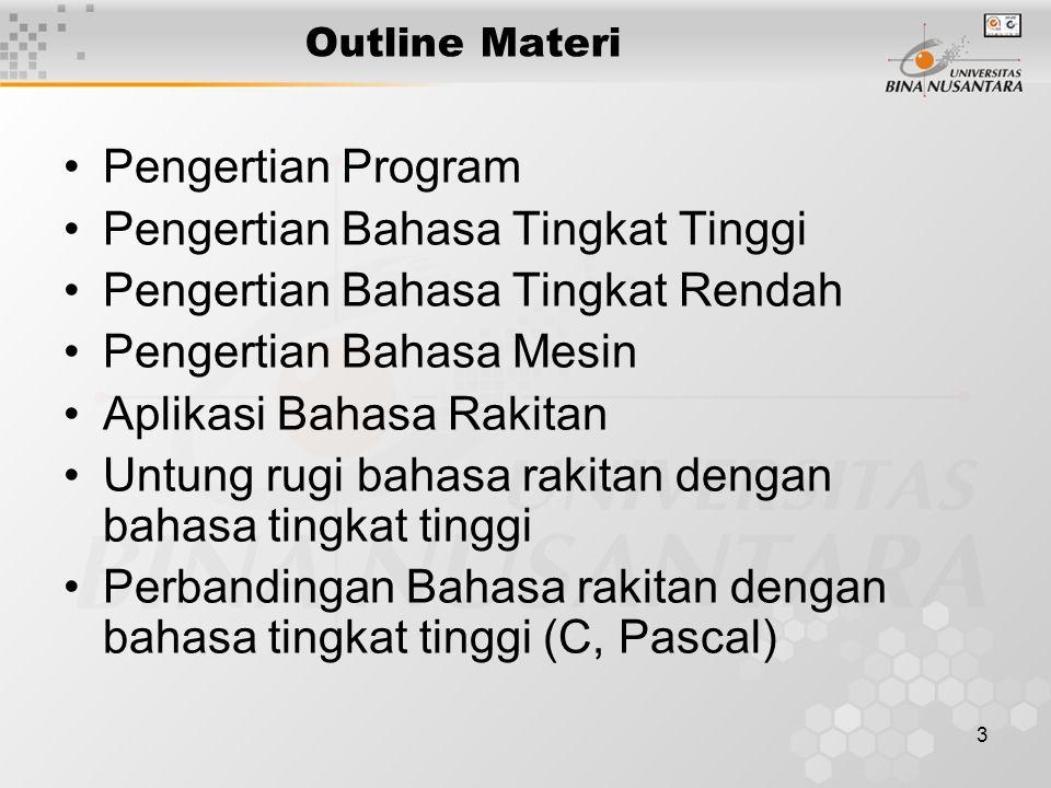 4 > BAHASA RAKITAN ( Assembly Language Program : Himpunan perintah untuk memberitahukan apa yang harus dikerjakan oleh komputer Program dibuat dengan menggunakan bahasa pemrograman Bahasa pemrograman secara garis besar dibagi menjadi Low Level Language dan High Level Language.