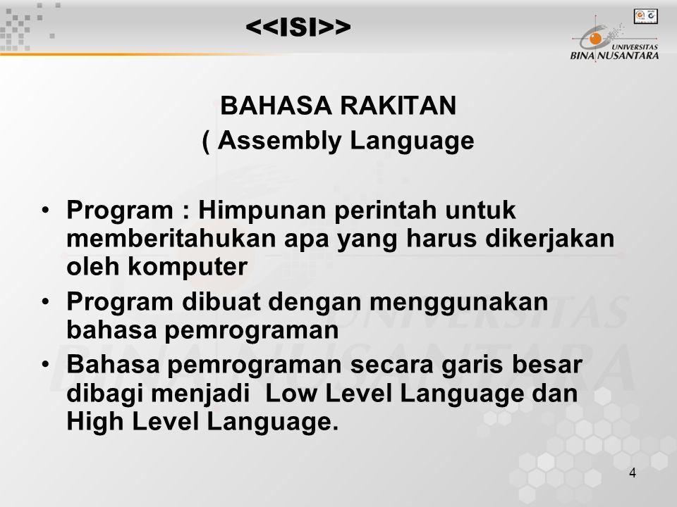 5 > Bahasa Rakitan termasuk Low level language.Apakah yg dimaksud Bahasa Mesin ?.