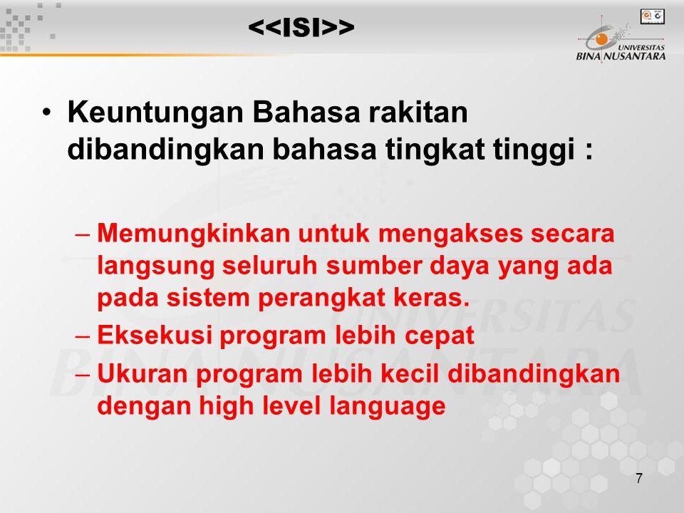 8 > Kerugian bahasa rakitan dibandingkan bahasa tingkat tinggi : –Tergantung pada hardware –Lebih sulit dari high level language –Code / program lebih banyak