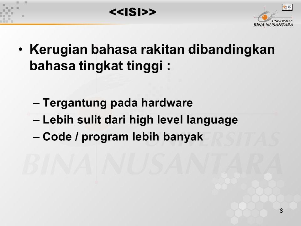 9 > Perbandingan program Assembly dengan Bahasa Tingkat Tinggi Program berikut adalah untuk menampilkan Hello Binusian pada layar monitor.