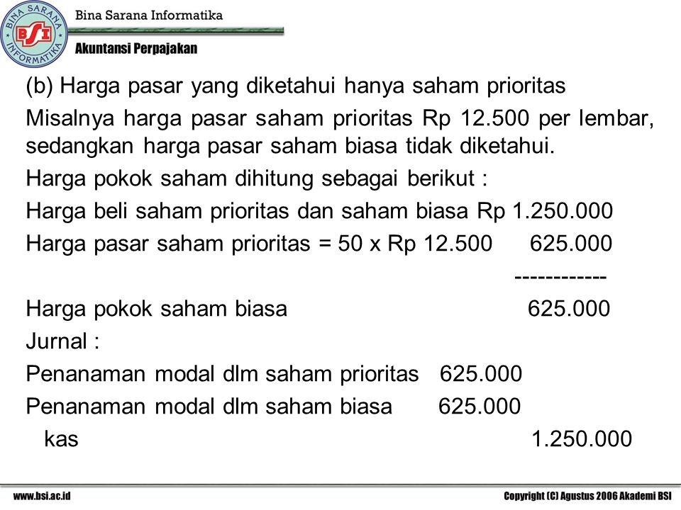 (b) Harga pasar yang diketahui hanya saham prioritas Misalnya harga pasar saham prioritas Rp 12.500 per lembar, sedangkan harga pasar saham biasa tidak diketahui.