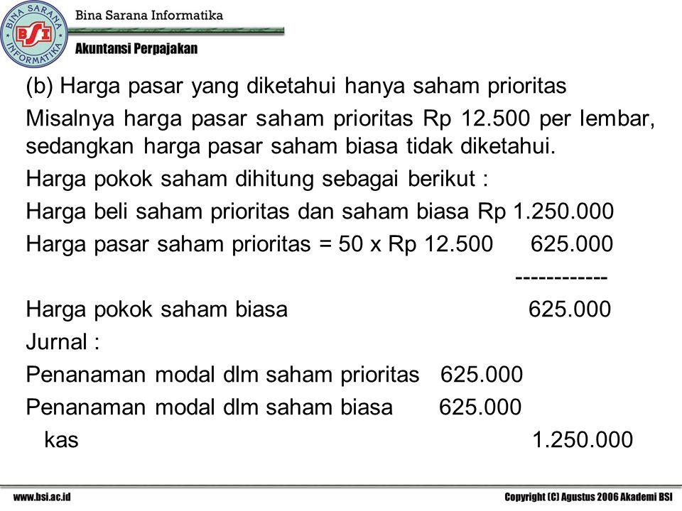(b) Harga pasar yang diketahui hanya saham prioritas Misalnya harga pasar saham prioritas Rp 12.500 per lembar, sedangkan harga pasar saham biasa tida