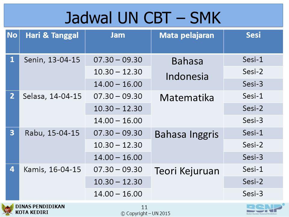 Jadwal UN CBT – SMK NoHari & TanggalJamMata pelajaranSesi 1Senin, 13-04-1507.30 – 09.30 Bahasa Indonesia Sesi-1 10.30 – 12.30Sesi-2 14.00 – 16.00Sesi-