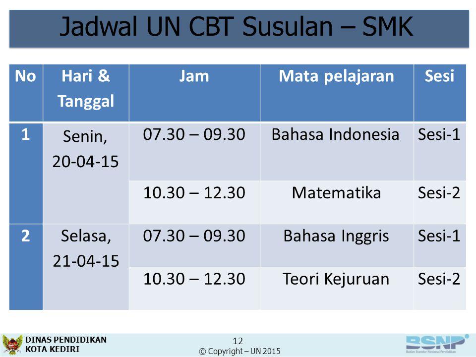 Jadwal UN CBT Susulan – SMK NoHari & Tanggal JamMata pelajaranSesi 1 Senin, 20-04-15 07.30 – 09.30Bahasa IndonesiaSesi-1 10.30 – 12.30MatematikaSesi-2