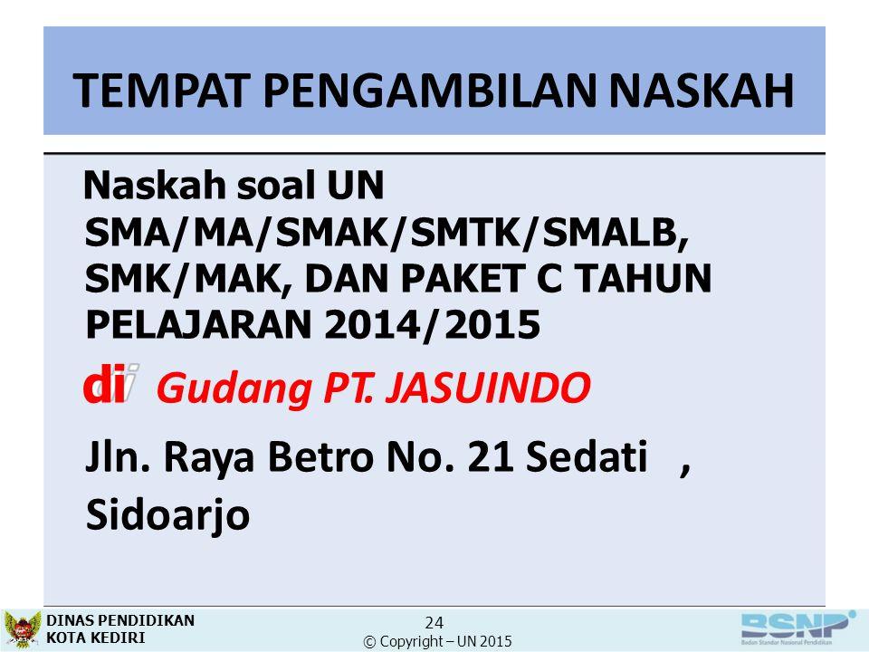 TEMPAT PENGAMBILAN NASKAH Naskah soal UN SMA/MA/SMAK/SMTK/SMALB, SMK/MAK, DAN PAKET C TAHUN PELAJARAN 2014/2015 di Gudang PT. JASUINDO Jln. Raya Betro