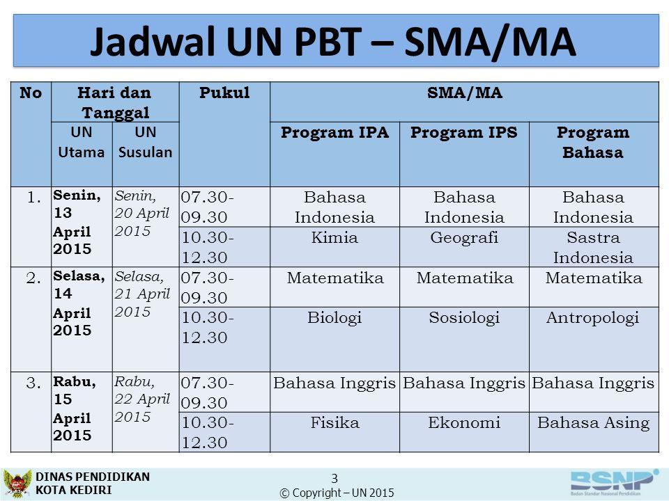 Jadwal UN PBT – SMA/MA NoHari dan Tanggal PukulSMA/MA UN Utama UN Susulan Program IPAProgram IPSProgram Bahasa 1. Senin, 13 April 2015 Senin, 20 April