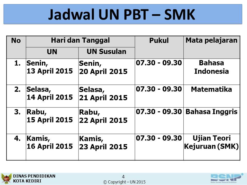 Jadwal UN PBT – SMK NoHari dan TanggalPukulMata pelajaran UNUN Susulan 1.Senin, 13 April 2015 Senin, 20 April 2015 07.30 - 09.3007.30 - 09.30Bahasa In