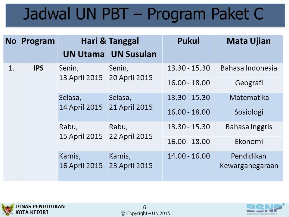 Jadwal UN PBT – Program Paket C NoProgramHari & TanggalPukulMata Ujian UN UtamaUN Susulan 2.IPAIPASenin, 13 April 2015 Senin, 20 April 2015 13.30 - 15.30Bahasa Indonesia 16.00 - 18.00Kimia Selasa, 14 April 2015 Selasa, 21 April 2015 13.30 - 15.30Matematika 16.00 - 18.00Biologi Rabu, 15 April 2015 Rabu, 22 April 2015 13.30 - 15.30Bahasa Inggris 16.00 - 18.00FisikaFisika Kamis, 16 April 2015 Kamis, 23 April 2015 14.00 - 16.00Pendidikan Kewarganegaraan DINAS PENDIDIKAN KOTA KEDIRI 7 © Copyright – UN 2015