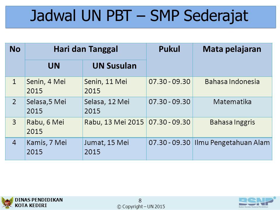 Jadwal UN CBT – SMA Sederajat NoHari & TanggalJamMata pelajaranSesi 1Senin, 13-04-15 07.30 – 09.30 Bahasa Indonesia Sesi-1 10.30 – 12.30Sesi-2 14.00 – 16.00Sesi-3 2Selasa, 14-04-15 07.30 – 09.30 Kimia/Geografi/Sastra Sesi-1 10.30 – 12.30Sesi-2 14.00 – 16.00Sesi-3 3Rabu, 15-04-15 07.30 – 09.30 Matematika Sesi-1 10.30 – 12.30Sesi-2 14.00 – 16.00Sesi-3 4Kamis, 16-04-15 07.30 – 09.30 Biologi/Sosiologi/Antropolo gi Sesi-1 10.30 – 12.30Sesi-2 14.00 – 16.00Sesi-3 5Senin, 20-04-15 07.30 – 09.30 Fisika/Ekonomi/Bhs Asing Sesi-1 10.30 – 12.30Sesi-2 14.00 – 16.00Sesi-3 6Selasa, 21-04-15 07.30 – 09.30 Bahasa Inggris Sesi-1 10.30 – 12.30Sesi-2 14.00 – 16.00Sesi-3 DINAS PENDIDIKAN KOTA KEDIRI 9 © Copyright – UN 2015