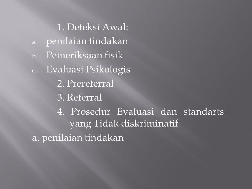1. Deteksi Awal: a. penilaian tindakan b. Pemeriksaan fisik c.