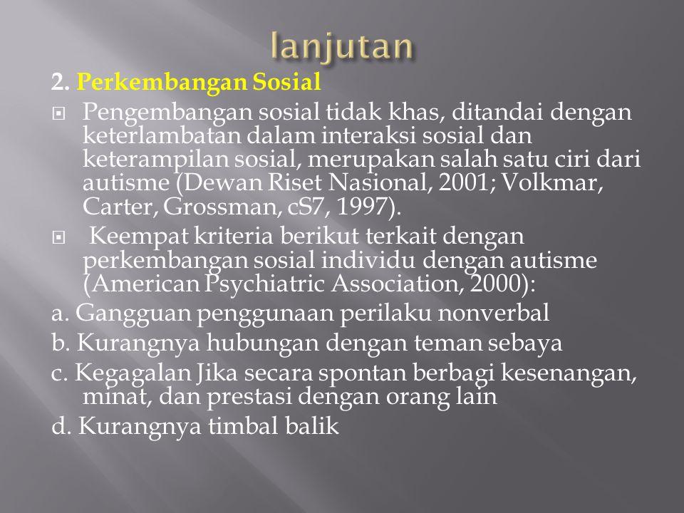 2. Perkembangan Sosial  Pengembangan sosial tidak khas, ditandai dengan keterlambatan dalam interaksi sosial dan keterampilan sosial, merupakan salah