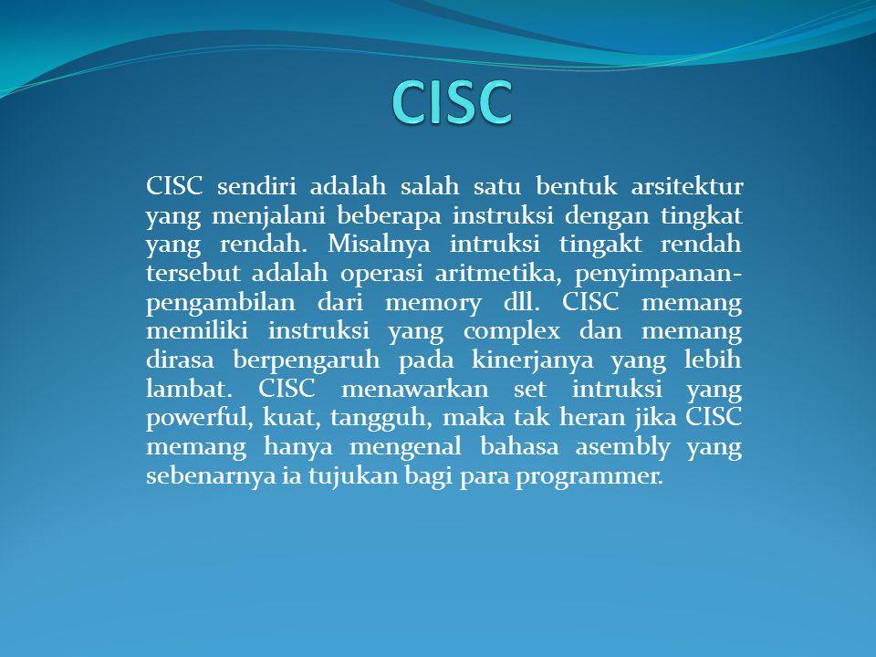 CISC sendiri adalah salah satu bentuk arsitektur yang menjalani beberapa instruksi dengan tingkat yang rendah. Misalnya intruksi tingakt rendah terseb