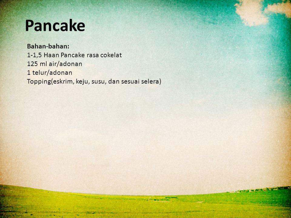 Bahan-bahan: 1-1,5 Haan Pancake rasa cokelat 125 ml air/adonan 1 telur/adonan Topping(eskrim, keju, susu, dan sesuai selera)