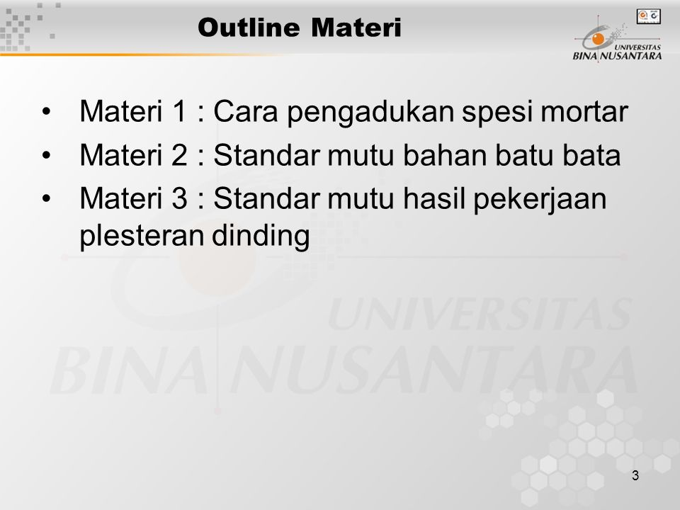 3 Outline Materi Materi 1 : Cara pengadukan spesi mortar Materi 2 : Standar mutu bahan batu bata Materi 3 : Standar mutu hasil pekerjaan plesteran din
