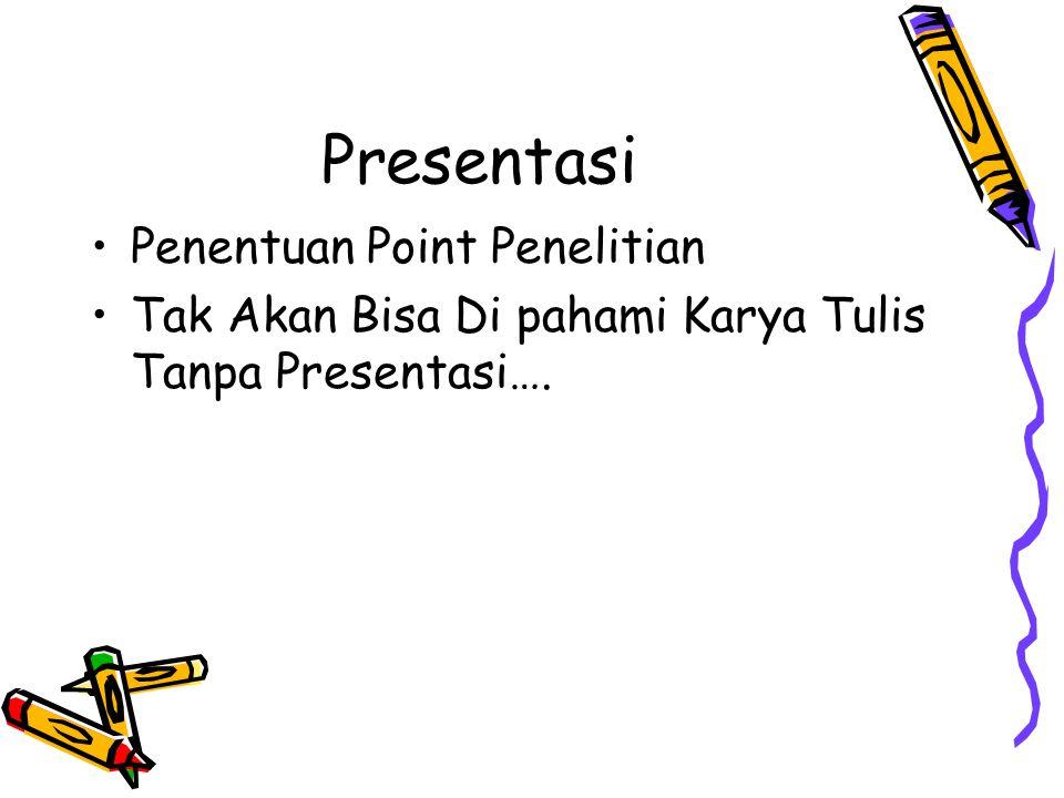Presentasi Penentuan Point Penelitian Tak Akan Bisa Di pahami Karya Tulis Tanpa Presentasi….