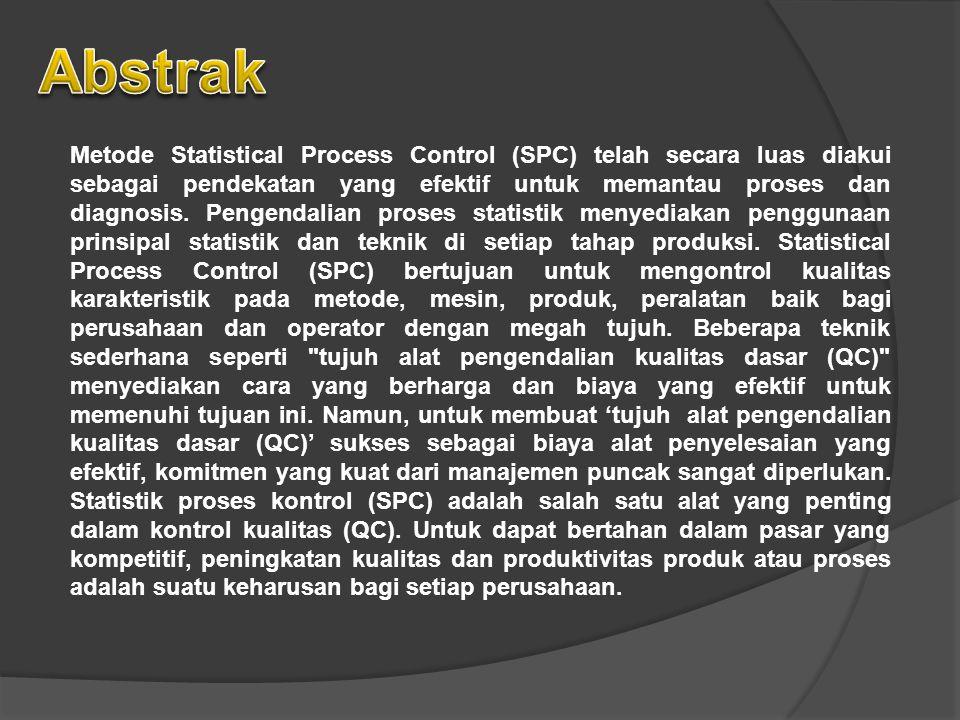 Metode Statistical Process Control (SPC) telah secara luas diakui sebagai pendekatan yang efektif untuk memantau proses dan diagnosis. Pengendalian pr