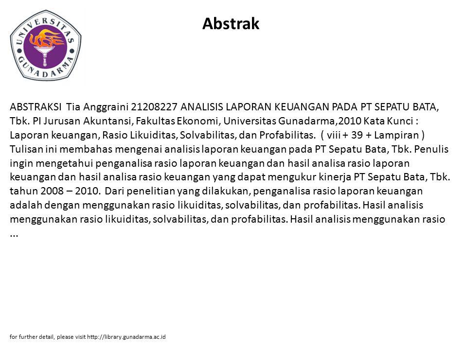 Abstrak ABSTRAKSI Tia Anggraini 21208227 ANALISIS LAPORAN KEUANGAN PADA PT SEPATU BATA, Tbk. PI Jurusan Akuntansi, Fakultas Ekonomi, Universitas Gunad