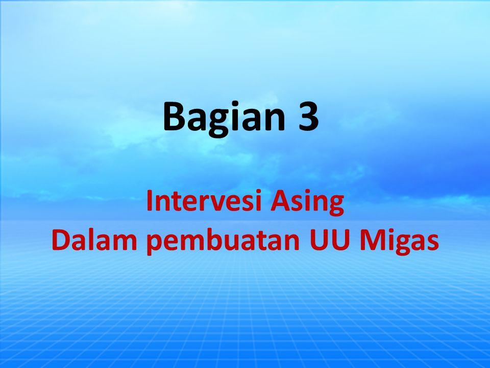 Bagian 3 Intervesi Asing Dalam pembuatan UU Migas