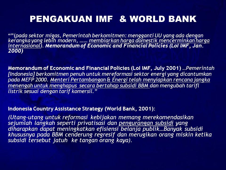 PENGAKUAN IMF & WORLD BANK (pada sektor migas, Pemerintah berkomitmen: mengganti UU yang ada dengan kerangka yang lebih modern, …… membiarkan harga domestik mencerminkan harga internasional).