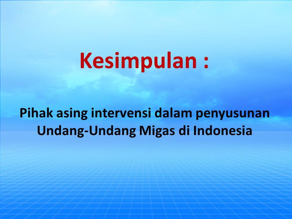 Pihak asing intervensi dalam penyusunan Undang-Undang Migas di Indonesia Kesimpulan :