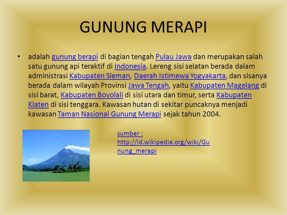 GUNUNG MERAPI adalah gunung berapi di bagian tengah Pulau Jawa dan merupakan salah satu gunung api teraktif di Indonesia. Lereng sisi selatan berada d