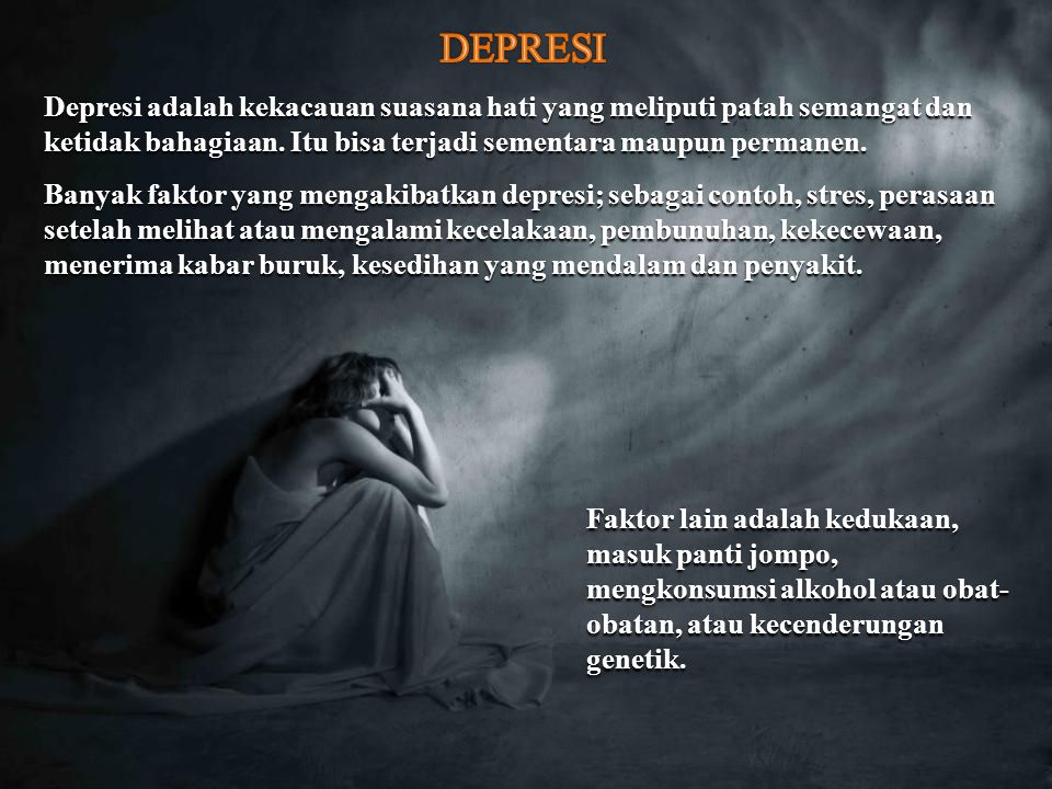 Depresi adalah kekacauan suasana hati yang meliputi patah semangat dan ketidak bahagiaan.
