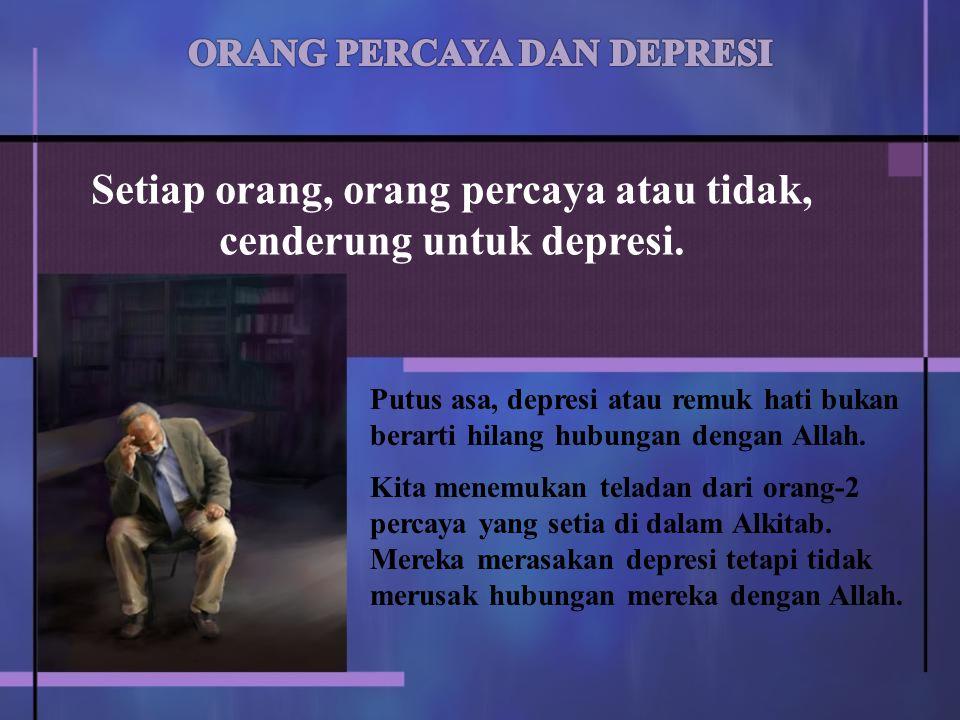 Putus asa, depresi atau remuk hati bukan berarti hilang hubungan dengan Allah.