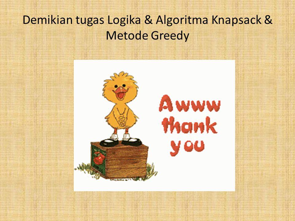 Demikian tugas Logika & Algoritma Knapsack & Metode Greedy