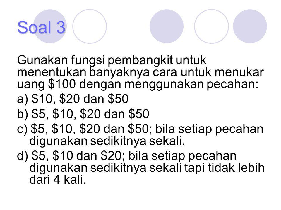 Gunakan fungsi pembangkit untuk menentukan banyaknya cara untuk menukar uang $100 dengan menggunakan pecahan: a) $10, $20 dan $50 b) $5, $10, $20 dan