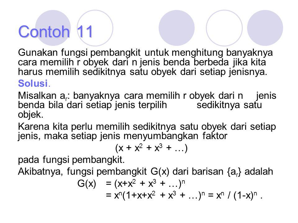 Contoh 11 Gunakan fungsi pembangkit untuk menghitung banyaknya cara memilih r obyek dari n jenis benda berbeda jika kita harus memilih sedikitnya satu