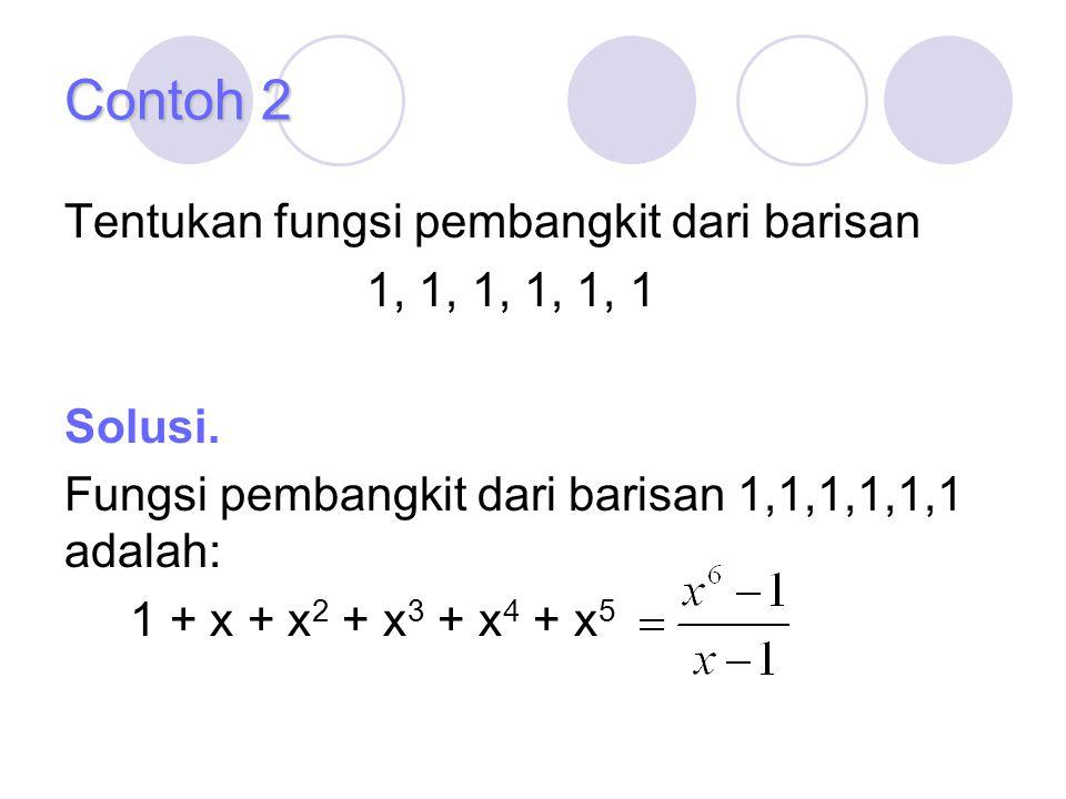 Contoh 2 Tentukan fungsi pembangkit dari barisan 1, 1, 1, 1, 1, 1 Solusi. Fungsi pembangkit dari barisan 1,1,1,1,1,1 adalah: 1 + x + x 2 + x 3 + x 4 +