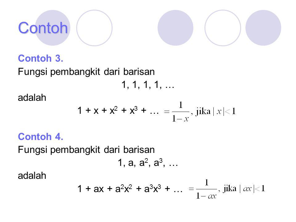 Contoh Contoh 3. Fungsi pembangkit dari barisan 1, 1, 1, 1, … adalah 1 + x + x 2 + x 3 + … Contoh 4. Fungsi pembangkit dari barisan 1, a, a 2, a 3, …