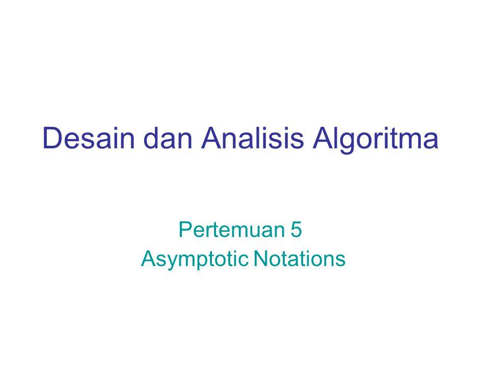 t(n) Є Ω(f(n))  Baca : OoG t(n) ada di omega f(n)  t(n) Є Ω(f(n)) jika OoG t(n) ≥ OoG f(n)  Contoh, untuk algoritma polinom t(n) Є Ω(n)  Contoh 3n 3 Є Ω(n 2 ), 0.5n(n - 1) Є Ω(n 2 ) Big Omega