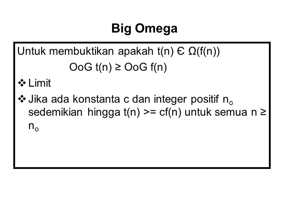 Untuk membuktikan apakah t(n) Є Ω(f(n)) OoG t(n) ≥ OoG f(n)  Limit  Jika ada konstanta c dan integer positif n o sedemikian hingga t(n) >= cf(n) unt