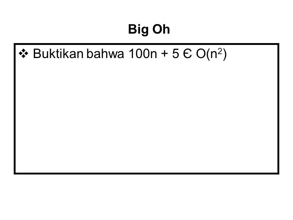  Buktikan bahwa 100n + 5 Є O(n 2 ) Big Oh