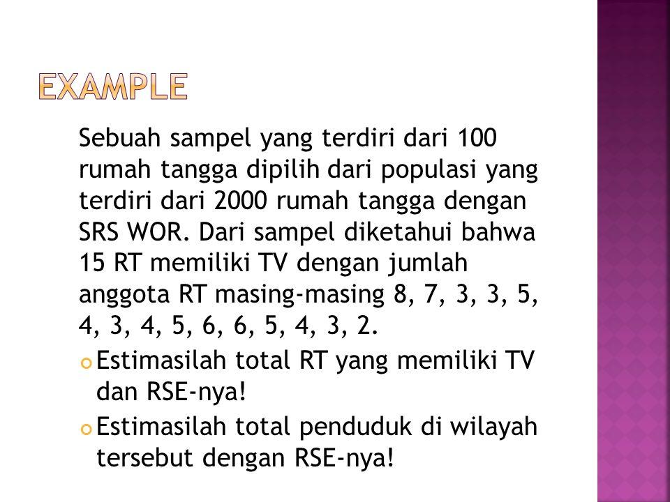 Sebuah sampel yang terdiri dari 100 rumah tangga dipilih dari populasi yang terdiri dari 2000 rumah tangga dengan SRS WOR. Dari sampel diketahui bahwa