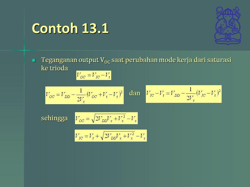 Contoh 13.1 Teganganan output V OC saat perubahan mode kerja dari saturasi ke trioda dan sehingga Teganganan output V OC saat perubahan mode kerja dari saturasi ke trioda dan sehingga
