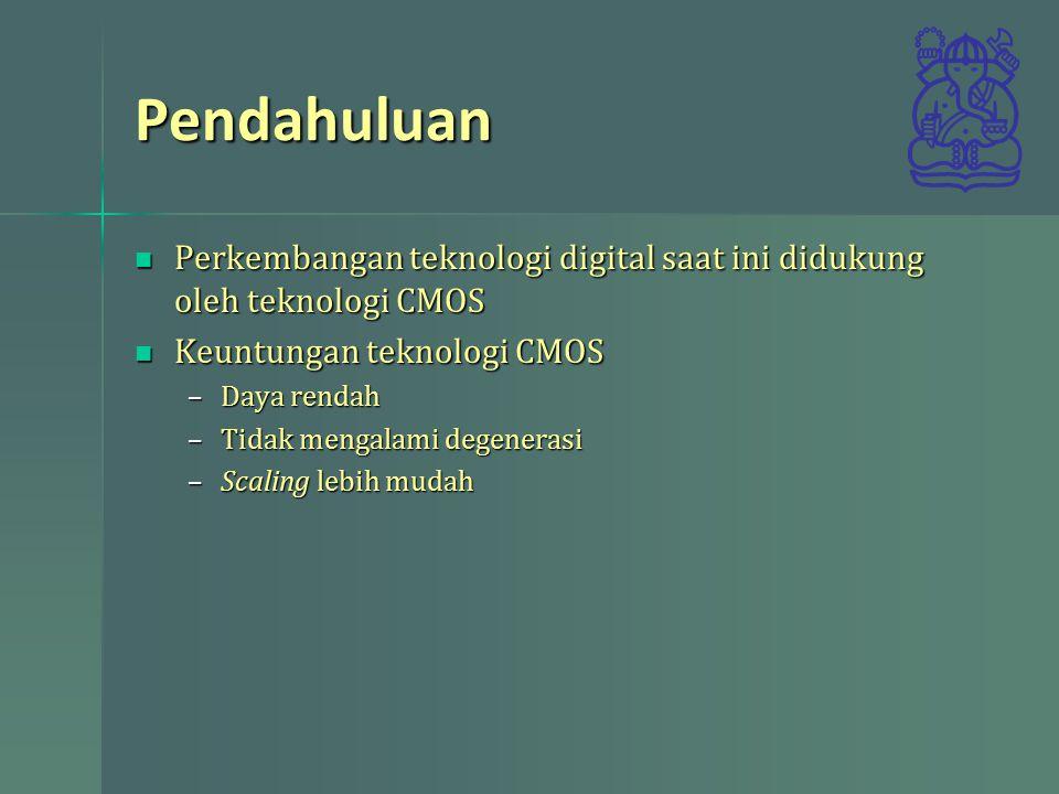 Pendahuluan Perkembangan teknologi digital saat ini didukung oleh teknologi CMOS Perkembangan teknologi digital saat ini didukung oleh teknologi CMOS