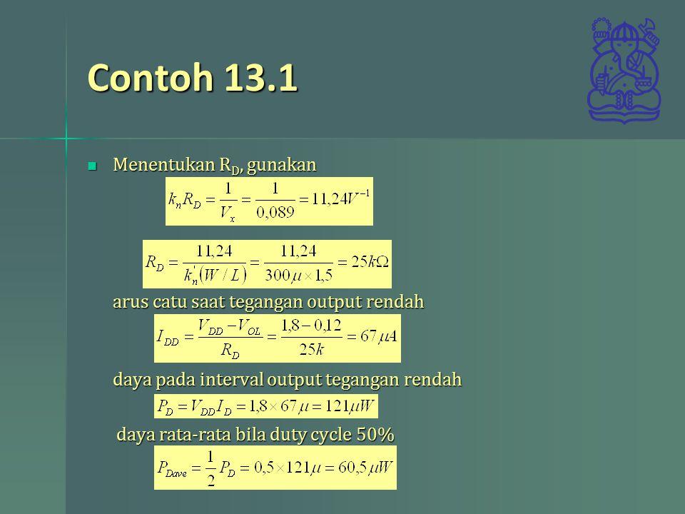 Contoh 13.1 Menentukan R D, gunakan arus catu saat tegangan output rendah daya pada interval output tegangan rendah Menentukan R D, gunakan arus catu