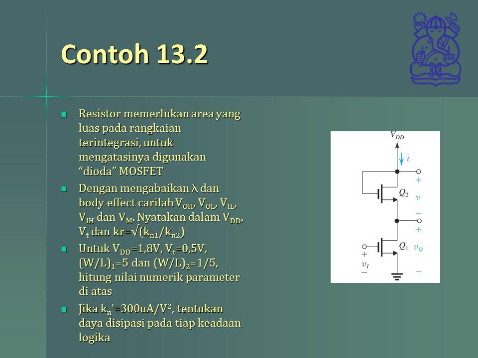 Resistor memerlukan area yang luas pada rangkaian terintegrasi, untuk mengatasinya digunakan dioda MOSFET Resistor memerlukan area yang luas pada rangkaian terintegrasi, untuk mengatasinya digunakan dioda MOSFET Dengan mengabaikan dan body effect carilah V OH, V OL, V IL, V IH dan V M.