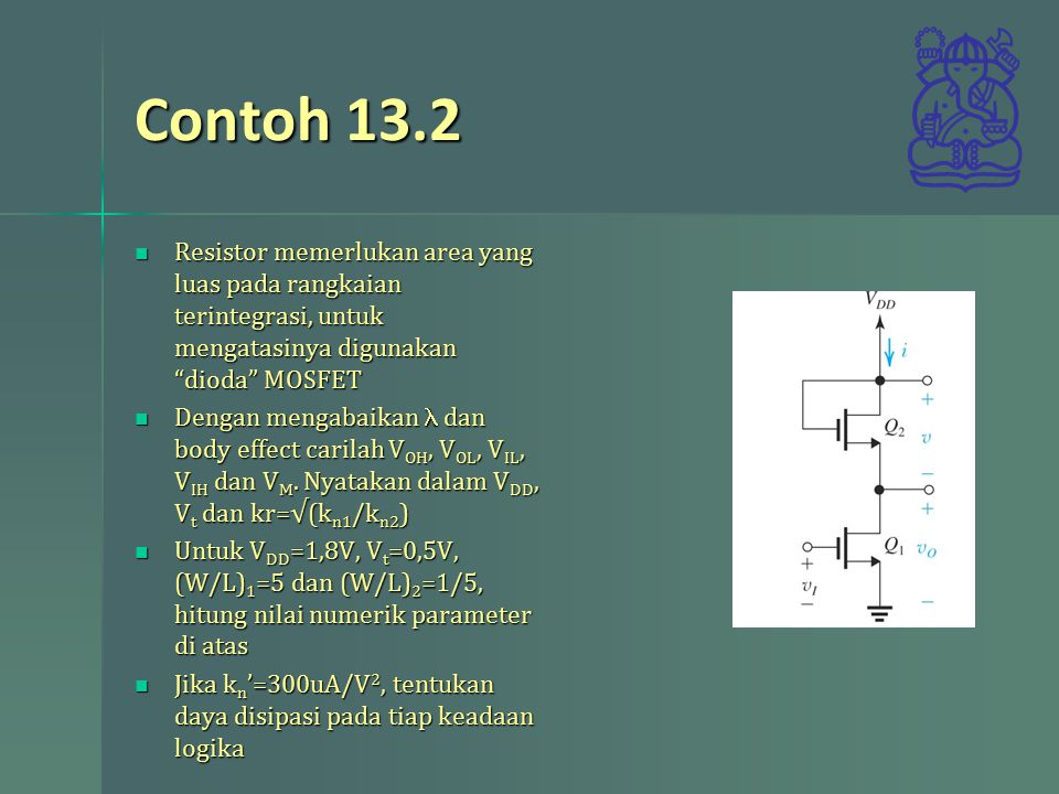 "Resistor memerlukan area yang luas pada rangkaian terintegrasi, untuk mengatasinya digunakan ""dioda"" MOSFET Resistor memerlukan area yang luas pada ra"