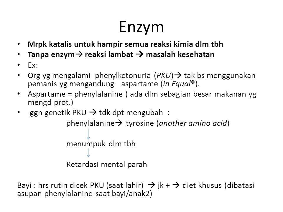 Enzym Mrpk katalis untuk hampir semua reaksi kimia dlm tbh Tanpa enzym  reaksi lambat  masalah kesehatan Ex: Org yg mengalami phenylketonuria (PKU)  tak bs menggunakan pemanis yg mengandung aspartame (in Equal®).