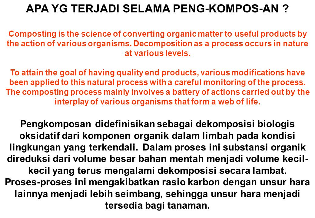 APA YG TERJADI SELAMA PENG-KOMPOS-AN ? Composting is the science of converting organic matter to useful products by the action of various organisms. D